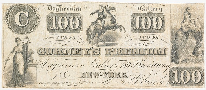 an advertising circular for Gurney's Premium daguerreian gallery in the fashion of a broken banknote. Beaumont Newhall in 'The Daguerreotype in America', referred to this unusual item in the following manner,'Gurney had handbills printed to resemble in size and typography paper money; in each corner were the figures 100 in large type; beneath, written in fine print, were the words 'and forty nine'--the address of his Broadway gallery.' The note has three engraved vignettes Equestrian George Washington, Justice with scales, and an Indian maiden. Borders slightly trimmed, very good condition.